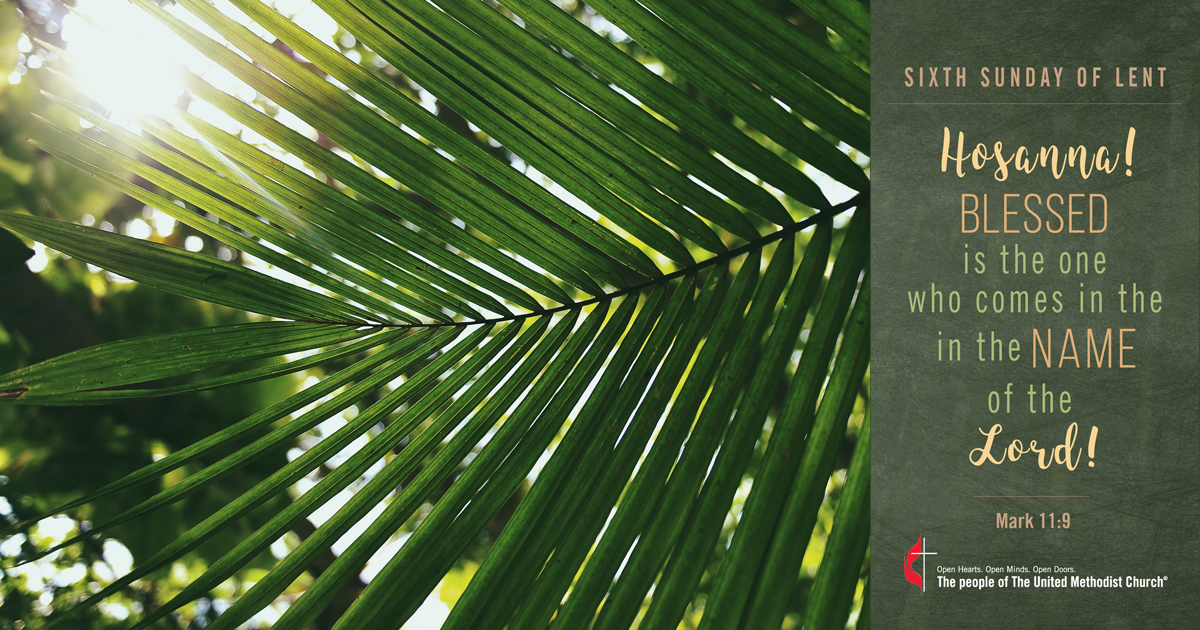 Join Us On Palm Sunday: April 14, 2019 – Hosanna! Hosanna in the Highest!